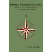 Strategic Planning Guidebook: How to Plan, Stay Nimble, and Keep Momentum
