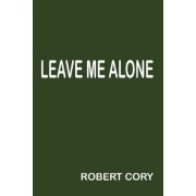 Leave Me Alone by Robert Cory