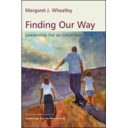 Finding Our Way by Margaret J. Wheatley