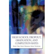High School Dropout, Graduation, and Completion Rates by Committee for Improved Measurement of High School Dropout and Completion Rates: Expert Guidance on Next Steps for Research and Policy Workshop