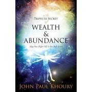 The Trifecta Secret of Wealth & Abundance by John Paul Khoury