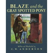Blaze and the Gray Spotted Pony by C. W. Anderson