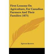 First Lessons on Agriculture, for Canadian Farmers and Their Families (1871) by Egerton Ryerson