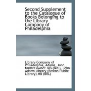 Second Supplement to the Catalogue of Books Belonging to the Library Company of Philadelphia by Library Company of Philadelphia