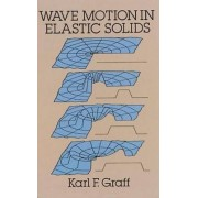 Wave Motion in Elastic Solids by Karl F. Graff