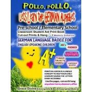 Pollo, Pollo, Lets Learn the German Alphabet Pre-School / Elementary School Classroom Student Aid Print Book Cut-Out Prints & Hang by Grace Divine