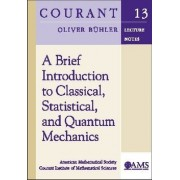 A Brief Introduction to Classical, Statistical, and Quantum Mechanics by Oliver Buhler
