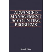 Advanced Management Accounting Problems by Kenneth P. Gee
