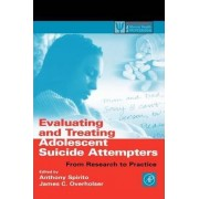 Evaluating and Treating Adolescent Suicide Attempters by Anthony Spirito