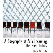 A Geography of Asia Including the East Indies by Lionel W Lyde