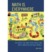 Math Is Everywhere: 365 Ways You and Your Child Can Apply Math in the Real World