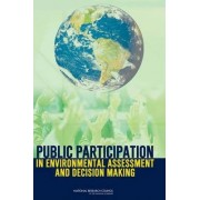 Public Participation in Environmental Assessment and Decision Making by Panel on Public Participation in Environmental Assessment and Decision Making
