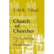 Church of Churches by J. M. R. Tillard