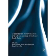 Globalization, Industrialization and Labour Markets in East and South Asia by Rajah Rasiah