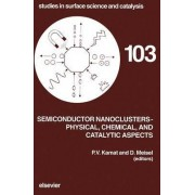 Semiconductor Nanoclusters - Physical, Chemical, and Catalytic Aspects: Volume 103 by P. V. Kamat