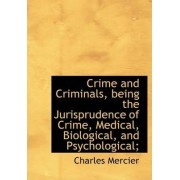Crime and Criminals, Being the Jurisprudence of Crime, Medical, Biological, and Psychological; by Charles Mercier