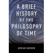 A Brief History of the Philosophy of Time by Adrian Bardon