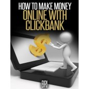 How to Make Money Online with Clickbank by Bri
