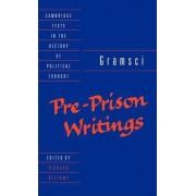 Gramsci: Pre-Prison Writings by Antonio Gramsci