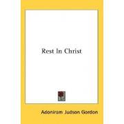 Rest in Christ by Adoniram Judson Gordon
