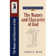 Sermon Outlines on the Names and Character of God by Charles R Wood