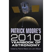 Patrick Moore's Yearbook of Astronomy 2010 by Sir Patrick FRAS DSc CBE Moore