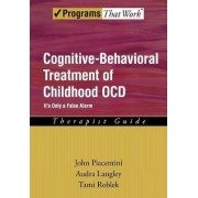 Cognitive-Behavioral Treatment of Childhood OCD: Therapist Guide by John Piacentini