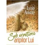 Sub ocrotirea aripilor Lui - Lynn Austin