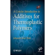 A Concise Introduction to Additives for Thermoplastic Polymers by Johannes Karl Fink