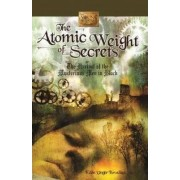 Atomic Weight of Secrets or the Arrival of the Mysterious Men in Black by Eden Unger Bowditch