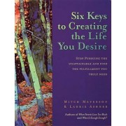 Six Keys to Creating the Life You Desire by Laurie Ashner