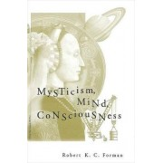 Mysticism, Mind, Consciousness by Robert K. C. Forman