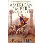 American Empire Before the Fall by Bruce Fein