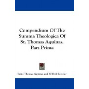 Compendium of the Summa Theologica of St. Thomas Aquinas, Pars Prima by Saint Thomas Aquinas