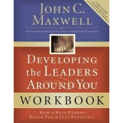 Developing the Leaders Around You by John C Maxwell