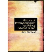 History of Presbyterianism on Prince Edward Island by John MacLeod