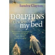 Dolphins Under My Bed by Sandra Clayton