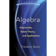 Algebra: Polynomials, Galois Theory, and Applications