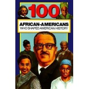 100 African-Americans Who Shaped American History by Chrisanne Beckner