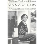 Yes, Mrs. Williams: Poet's Portrait of His Mother by William Carlos Williams