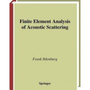 Finite Element Analysis of Acoustic Scattering by Frank Ihlenburg