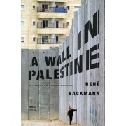 A Wall in Palestine by Rene Backmann