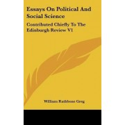 Essays on Political and Social Science by William Rathbone Greg