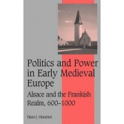 Politics and Power in Early Medieval Europe by Hans J. Hummer