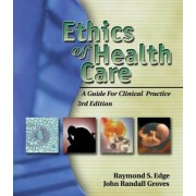 Ethics of Health Care by Raymond S. Edge