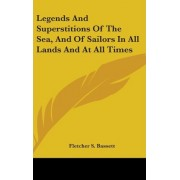Legends and Superstitions of the Sea, and of Sailors in All Lands and at All Times by Fletcher S Bassett