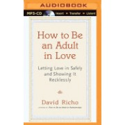 How to Be an Adult in Love
