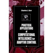 Practical Applications of Computational Intelligence for Adaptive Control by Charles Karr