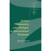 Justice, Community and Dialogue in International Relations by Richard Shapcott