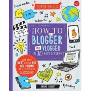 How to Be a Blogger and Vlogger in 10 Easy Lessons: Learn How to Create Your Own Blog, Vlog, or Podcast and Get It Out in the Blogosphere!